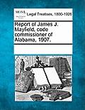 Report of James J. Mayfield, Code Commissioner of Alabama, 1907.