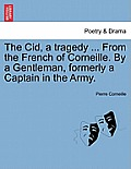 The Cid, a Tragedy ... from the French of Corneille. by a Gentleman, Formerly a Captain in the Army.