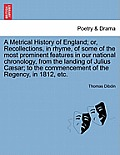 A Metrical History of England; Or, Recollections, in Rhyme, of Some of the Most Prominent Features in Our National Chronology, from the Landing of Jul