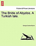 The Bride of Abydos. a Turkish Tale.