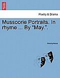 Mussoorie Portraits. in Rhyme ... by May..