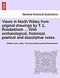 Views in North Wales from Original Drawings by T. L. Rowbotham ... with Archaeological, Historical, Poetical and Descriptive Notes.