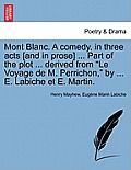 Mont Blanc. a Comedy, in Three Acts [And in Prose] ... Part of the Plot ... Derived from Le Voyage de M. Perrichon, by ... E. Labiche Et E. Martin.