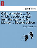 Cain; A Mystery ... to Which Is Added a Letter from the Author to Mr. Murray ... Second Edition.