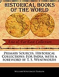 Primary Sources, Historical Collections: For India, with a Foreword by T. S. Wentworth