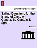 Sailing Directions for the Island of Crete or Candia. by Captain T. Spratt. Second Edition