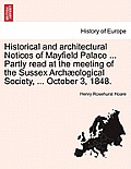 Historical and Architectural Notices of Mayfield Palace ... Partly Read at the Meeting of the Sussex Archaeological Society, ... October 3, 1848.
