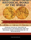 Primary Sources, Historical Collections: Afghanistan and the Afghans, with a Foreword by T. S. Wentworth
