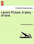 Lena's Picture. a Story of Love. Vol.I