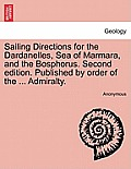 Sailing Directions for the Dardanelles, Sea of Marmara, and the Bosphorus. Second Edition. Published by Order of the ... Admiralty.