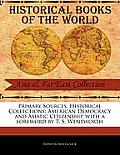 Primary Sources, Historical Collections: American Democracy and Asiatic Citizenship, with a Foreword by T. S. Wentworth