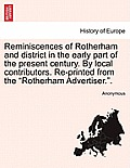 Reminiscences of Rotherham and District in the Early Part of the Present Century. by Local Contributors. Re-Printed from the Rotherham Advertiser..
