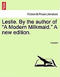 Leslie. by the Author of a Modern Milkmaid. a New Edition.