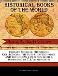 Primary Sources, Historical Collections: The Future of Exchange and the Indian Currency, with a Foreword by T. S. Wentworth
