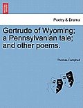 Gertrude Of Wyoming; A Pennsylvanian Tale; & Other Poems. by Thomas Campbell