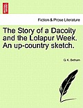 The Story of a Dacoity and the Lolapur Week. an Up-Country Sketch.
