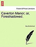 Caverton Manor; Or, Foreshadowed.