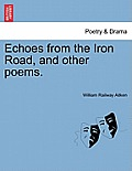 Echoes from the Iron Road, and Other Poems.