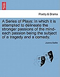 A Series of Plays: In Which It Is Attempted to Delineate the Stronger Passions of the Mind-Each Passion Being the Subject of a Tragedy an