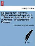 Selections from Previous Works. with Remarks on Mr. G. J. Romanes' Mental Evolution in Animals, and a Psalm of Montreal.