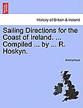Sailing Directions for the Coast of Ireland. ... Compiled ... by ... R. Hoskyn.