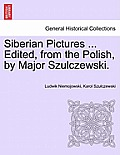 Siberian Pictures ... Edited, from the Polish, by Major Szulczewski. Vol. II.