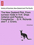 The New Zealand Pilot. from Surveys Made in H.M. Ships Acheron and Pandora. ... Compiled by ... G. H. Richards and F. J. Evans. Second Edition.