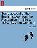 Some Account of the English Stage, from the Restoration in 1660 to 1830. [By John Genest.] Vol I.