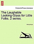 The Laughable Looking-Glass for Little Folks. Second Series.