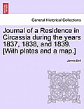 Journal of a Residence in Circassia During the Years 1837, 1838, and 1839. [With Plates and a Map.] Vol. I