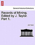 Records of Mining. Edited by J. Taylor. Part I.