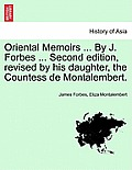 Oriental Memoirs ... by J. Forbes ... Second Edition, Revised by His Daughter, the Countess de Montalembert. Vol. II