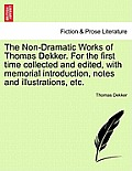 The Non-Dramatic Works of Thomas Dekker. for the First Time Collected and Edited, with Memorial Introduction, Notes and Illustrations, Etc. Vol. II.