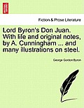 Lord Byron's Don Juan. with Life and Original Notes, by A. Cunningham ... and Many Illustrations on Steel. Complete Edition, with Notes.