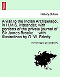 A Visit to the Indian Archipelago, in H.M.S. Maeander, with Portions of the Private Journal of Sir James Brooke ... with Illustrations by O. W. Brierl