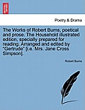 The Works of Robert Burns, Poetical and Prose. the Household Illustrated Edition, Specially Prepared for Reading. Vol. I.