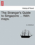 The Stranger's Guide to Singapore ... with Maps.