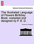 The Illustrated Language of Flowers Birthday Book, Compiled and Designed by F. E. D.