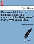 Gustavus Adolphus: An Historical Poem, and Romance of the Thirty Years' War ... with Illustrations.