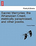 Sacred Memories: The Athanasian Creed, Metrically Paraphrased, and Other Poems.