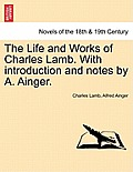 The Life and Works of Charles Lamb. with Introduction and Notes by A. Ainger, Vol. III