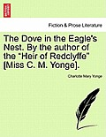 The Dove in the Eagle's Nest. by the Author of the Heir of Redclyffe [Miss C. M. Yonge]. Vol. I