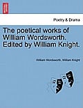 The Poetical Works of William Wordsworth. Edited by William Knight. Volume Second.