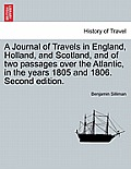 A Journal of Travels in England, Holland, and Scotland, and of Two Passages Over the Atlantic, in the Years 1805 and 1806. Second Edition, Vol. II