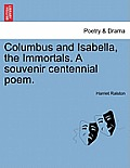 Columbus and Isabella, the Immortals. a Souvenir Centennial Poem.