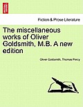 The Miscellaneous Works of Oliver Goldsmith, M.B. a New Edition. Volume III
