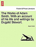 The Works of Adam Smith. with an Account of His Life and Writings by Dugald Stewart. Vol. III.