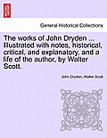 The Works of John Dryden ... Illustrated with Notes, Historical, Critical, and Explanatory, and a Life of the Author, by Walter Scott. Vol. X, Second