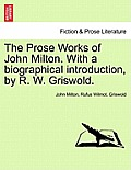 The Prose Works of John Milton. with a Biographical Introduction, by R. W. Griswold. Vol. II