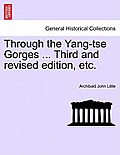 Through the Yang-Tse Gorges ... Third and Revised Edition, Etc.